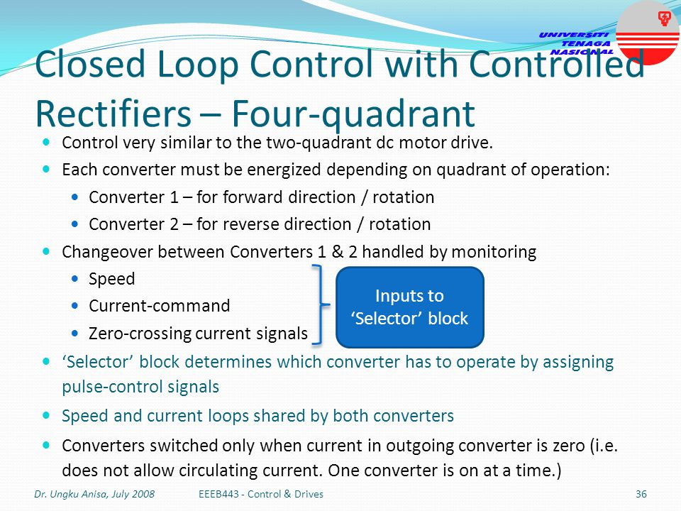 Control very similar to the two-quadrant dc motor drive. Each converter must be energized depending on quadrant of operation: Converter 1 – for forwar