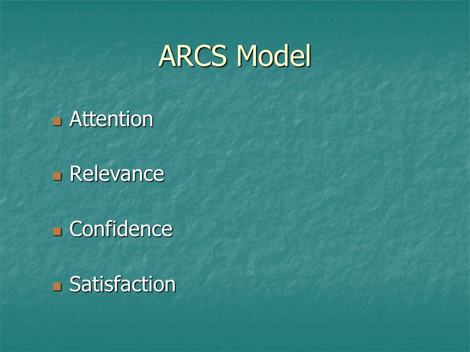 ARCS Model Attention Attention Relevance Relevance Confidence Confidence Satisfaction Satisfaction