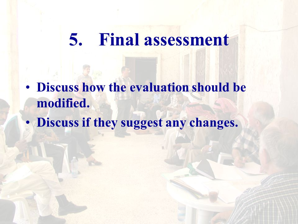 5.Final assessment Discuss how the evaluation should be modified.