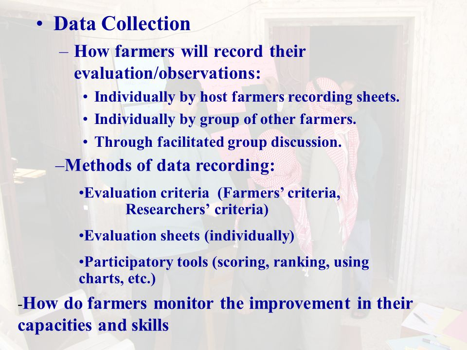 Data Collection –How farmers will record their evaluation/observations: Individually by host farmers recording sheets.