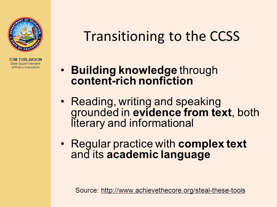 TOM TORLAKSON State Superintendent of Public Instruction Transitioning to the CCSS Building knowledge through content-rich nonfiction Reading, writing