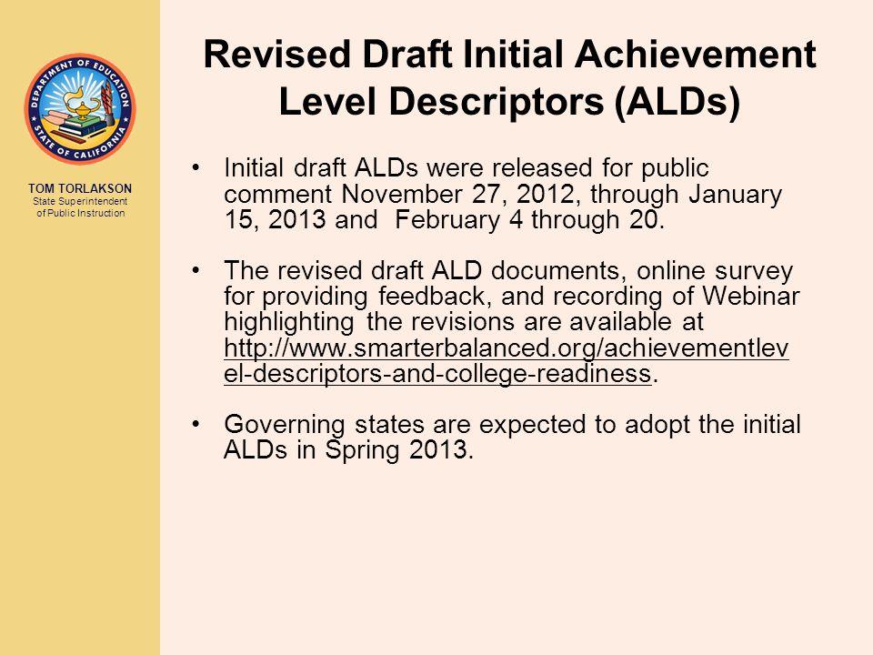 TOM TORLAKSON State Superintendent of Public Instruction Revised Draft Initial Achievement Level Descriptors (ALDs) Initial draft ALDs were released f