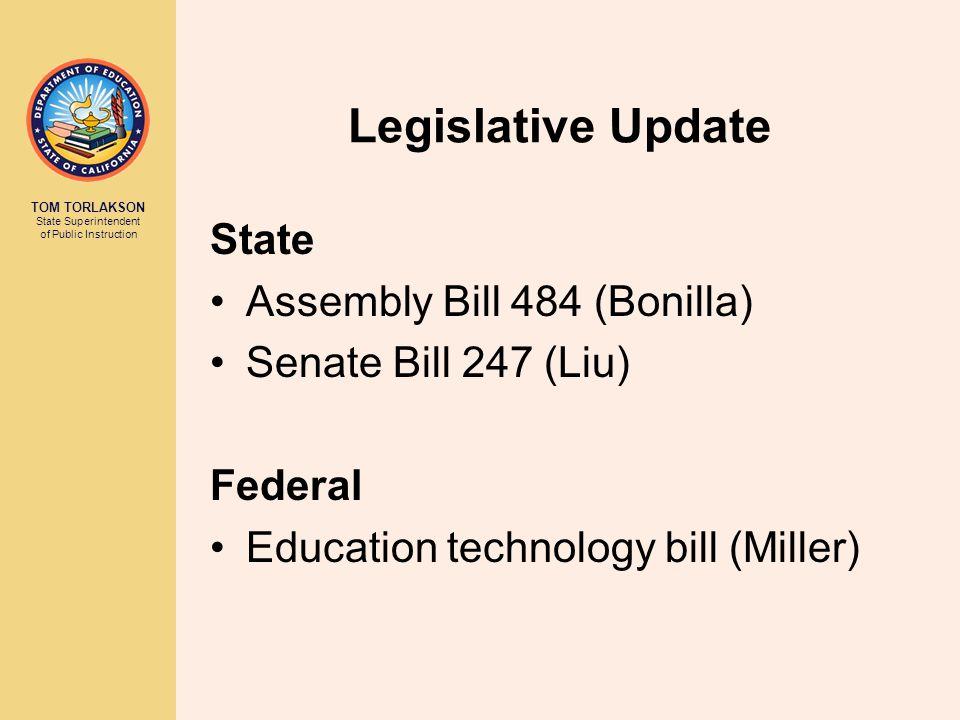 TOM TORLAKSON State Superintendent of Public Instruction Legislative Update State Assembly Bill 484 (Bonilla) Senate Bill 247 (Liu) Federal Education technology bill (Miller)
