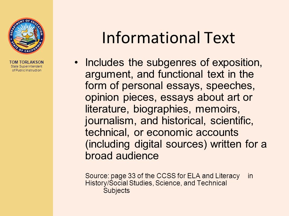TOM TORLAKSON State Superintendent of Public Instruction Informational Text Includes the subgenres of exposition, argument, and functional text in the