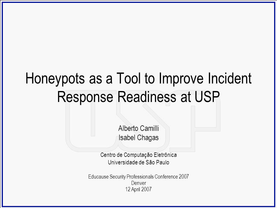 Honeypots as a Tool to Improve Incident Response Readiness at USP Alberto Camilli Isabel Chagas Centro de Computação Eletrônica Universidade de São Pa