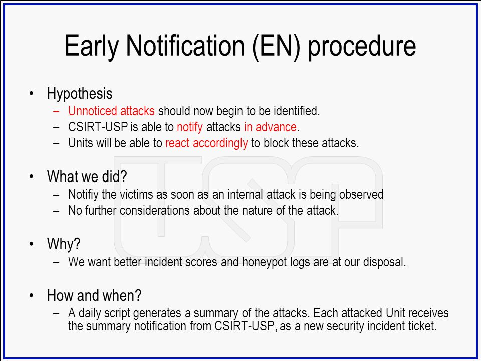 Early Notification (EN) procedure Hypothesis –Unnoticed attacks should now begin to be identified. –CSIRT-USP is able to notify attacks in advance. –U