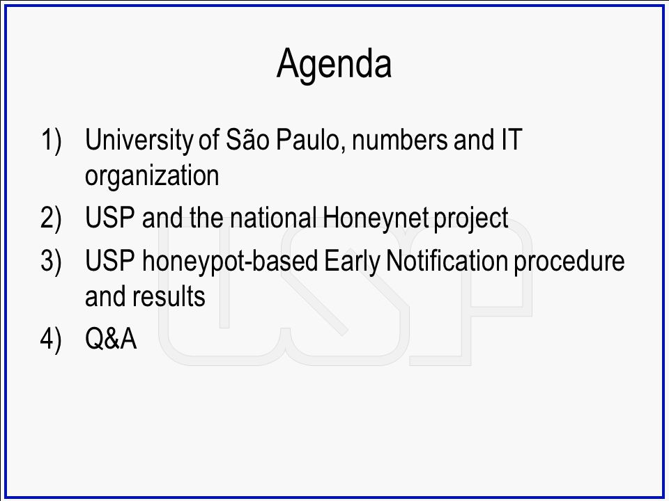 Agenda 1)University of São Paulo, numbers and IT organization 2)USP and the national Honeynet project 3)USP honeypot-based Early Notification procedur