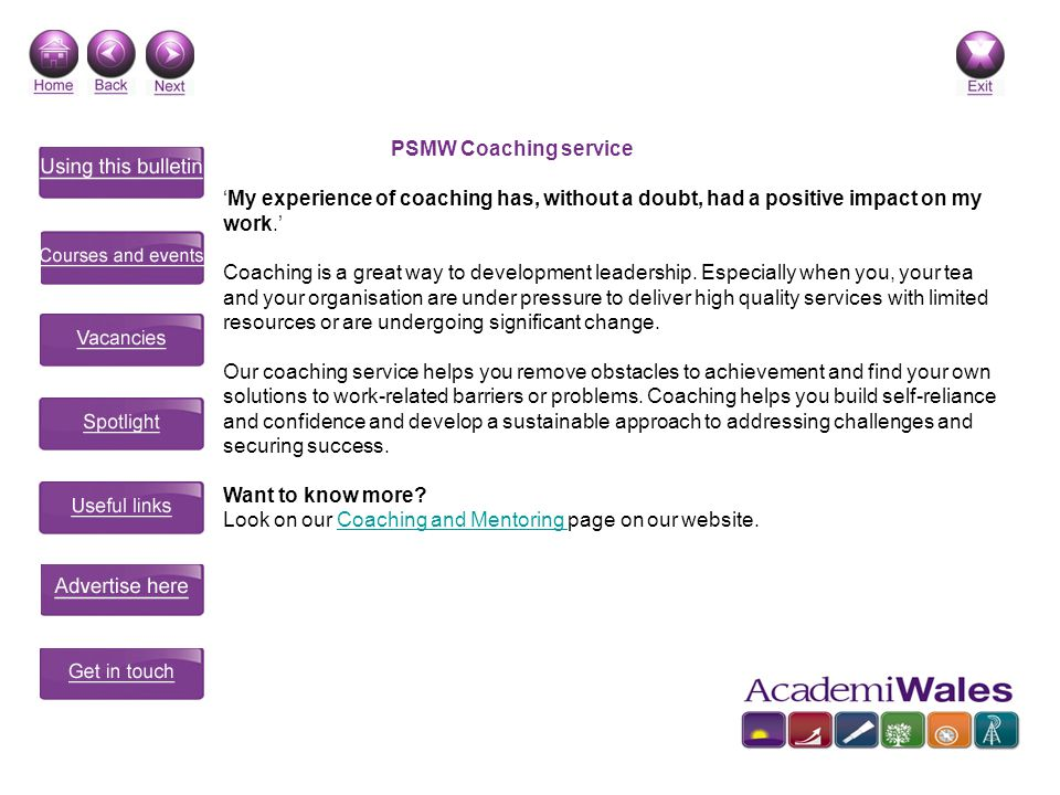 PSMW Coaching service My experience of coaching has, without a doubt, had a positive impact on my work. Coaching is a great way to development leaders