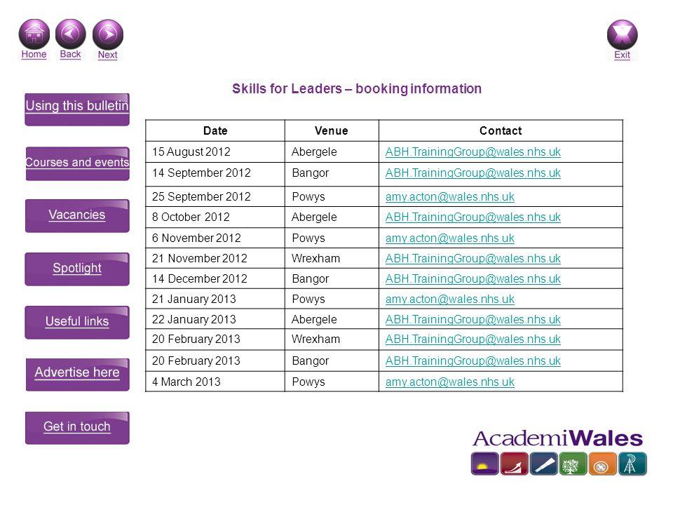 Skills for Leaders – booking information DateVenueContact 15 August 2012AbergeleABH.TrainingGroup@wales.nhs.uk 14 September 2012BangorABH.TrainingGrou