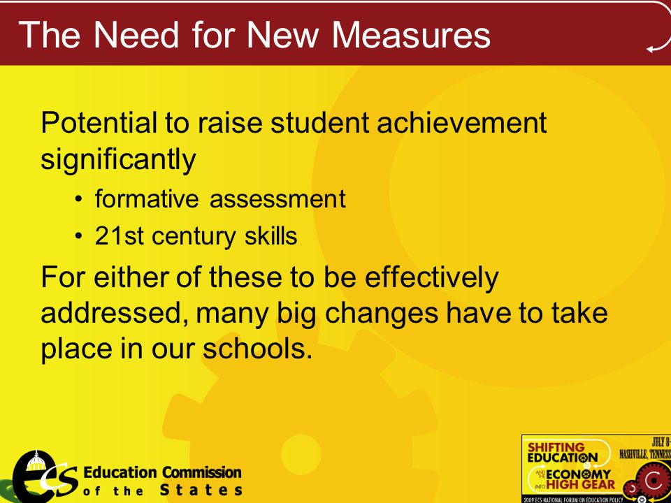 The Need for New Measures Potential to raise student achievement significantly formative assessment 21st century skills For either of these to be effectively addressed, many big changes have to take place in our schools.