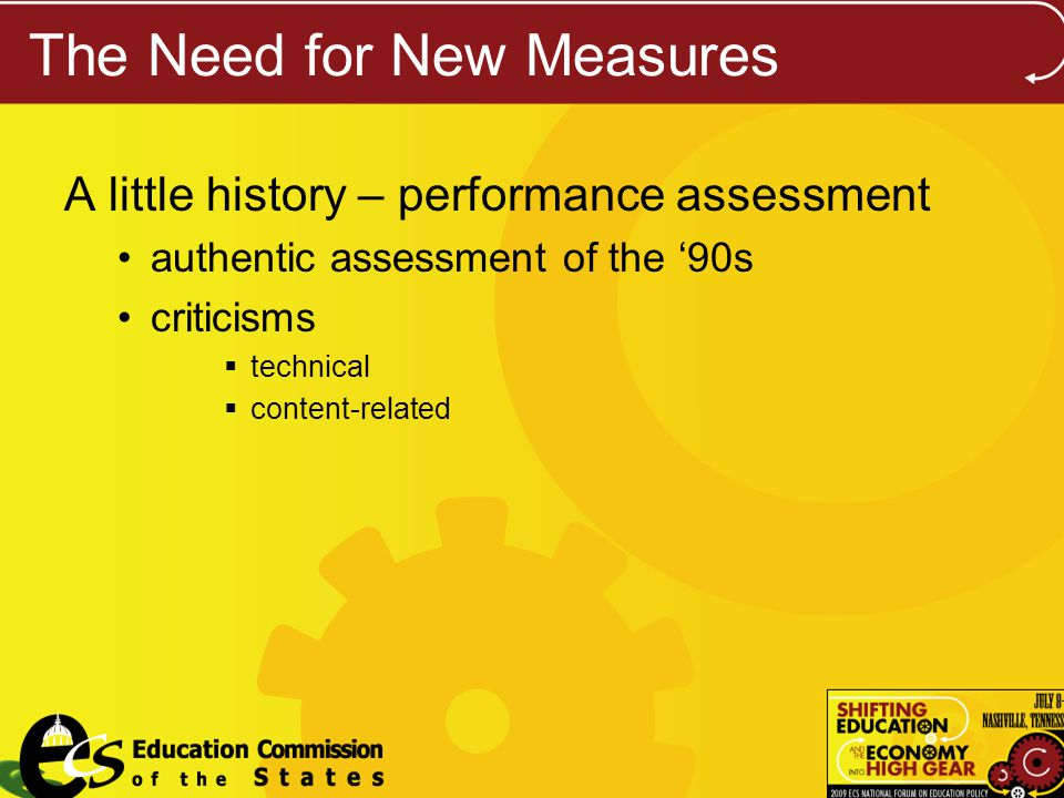 The Need for New Measures A little history – performance assessment authentic assessment of the 90s criticisms technical content-related