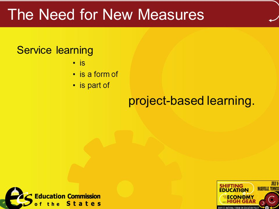 The Need for New Measures Service learning is is a form of is part of project-based learning.