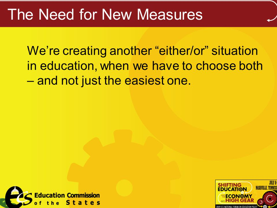 The Need for New Measures Were creating another either/or situation in education, when we have to choose both – and not just the easiest one.