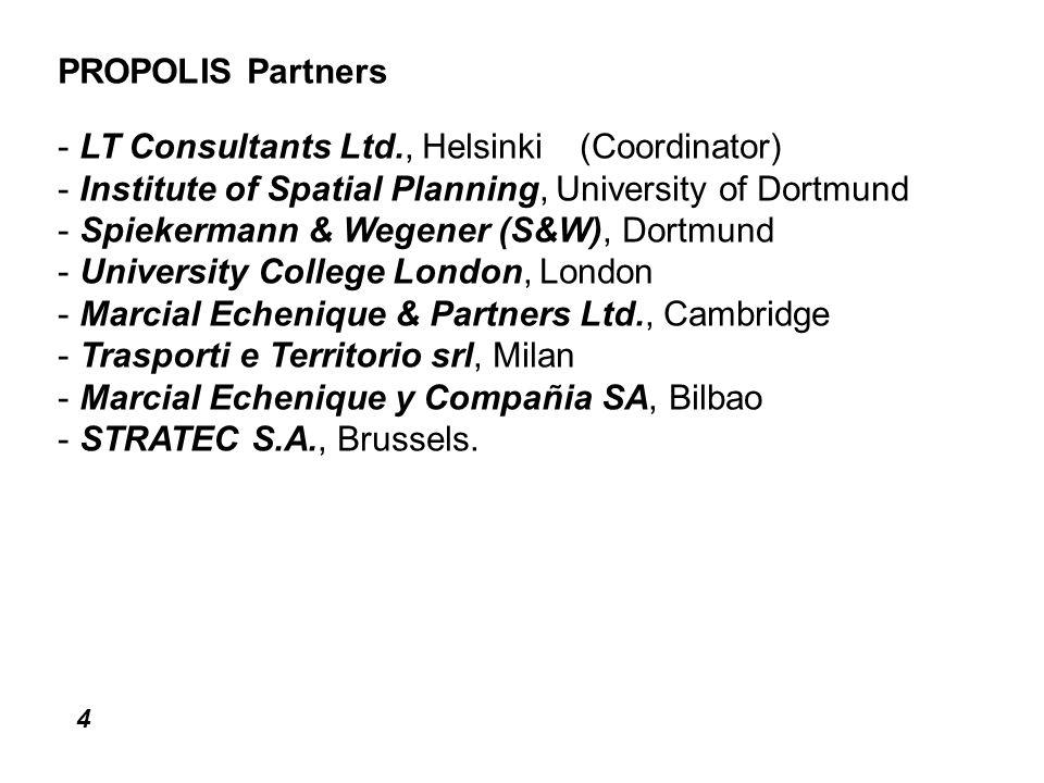 4 PROPOLIS Partners -LT Consultants Ltd., Helsinki(Coordinator) -Institute of Spatial Planning, University of Dortmund -Spiekermann & Wegener (S&W), Dortmund -University College London, London -Marcial Echenique & Partners Ltd., Cambridge -Trasporti e Territorio srl, Milan -Marcial Echenique y Compañia SA, Bilbao -STRATEC S.A., Brussels.