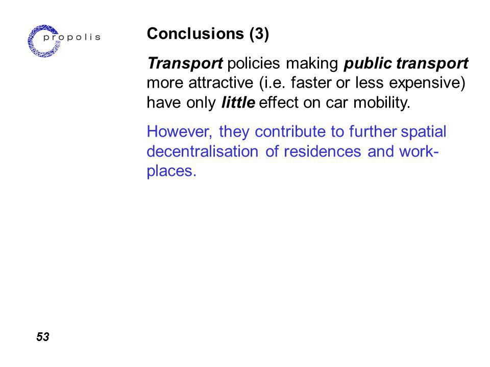 53 Conclusions (3) Transport policies making public transport more attractive (i.e.