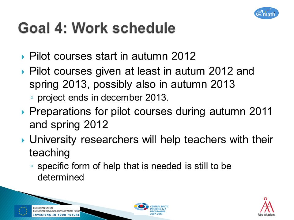 Pilot courses start in autumn 2012 Pilot courses given at least in autum 2012 and spring 2013, possibly also in autumn 2013 project ends in december 2013.