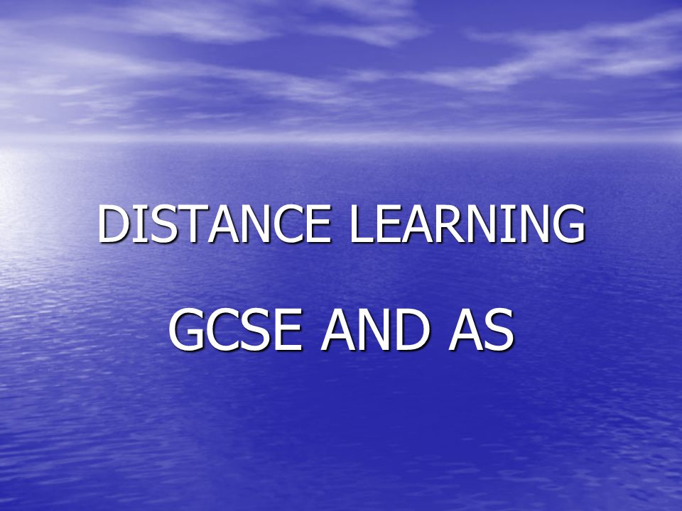 DISTANCE LEARNING GCSE AND AS