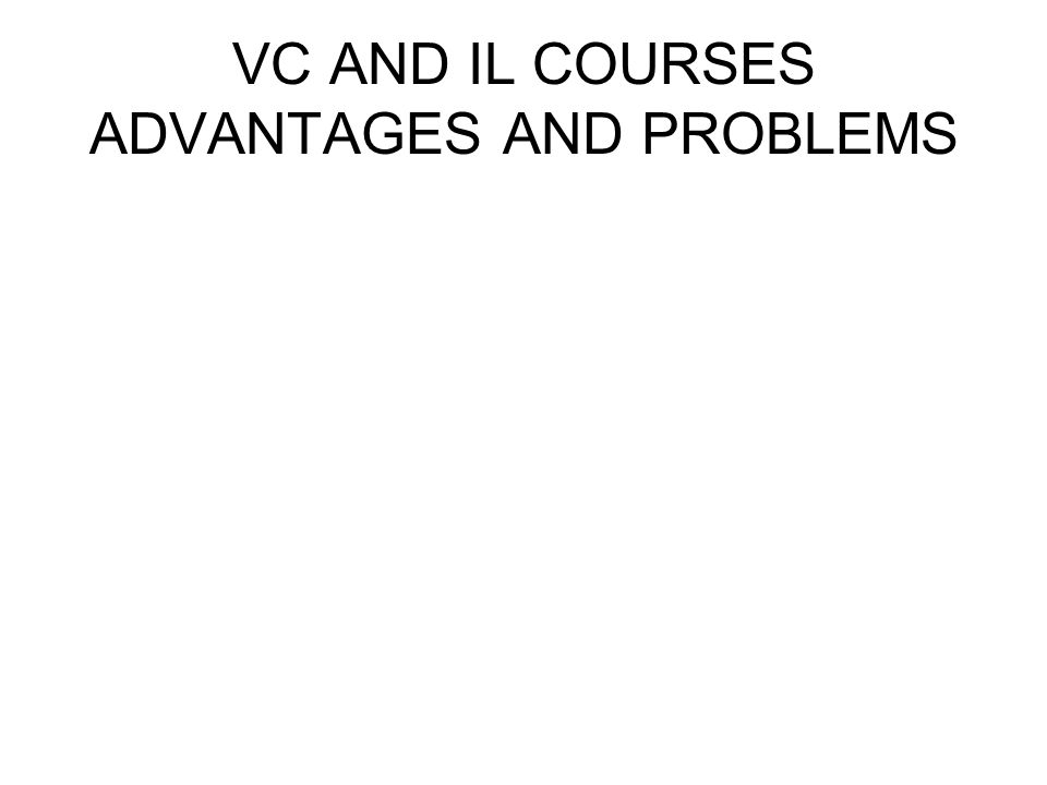 VC AND IL COURSES ADVANTAGES AND PROBLEMS