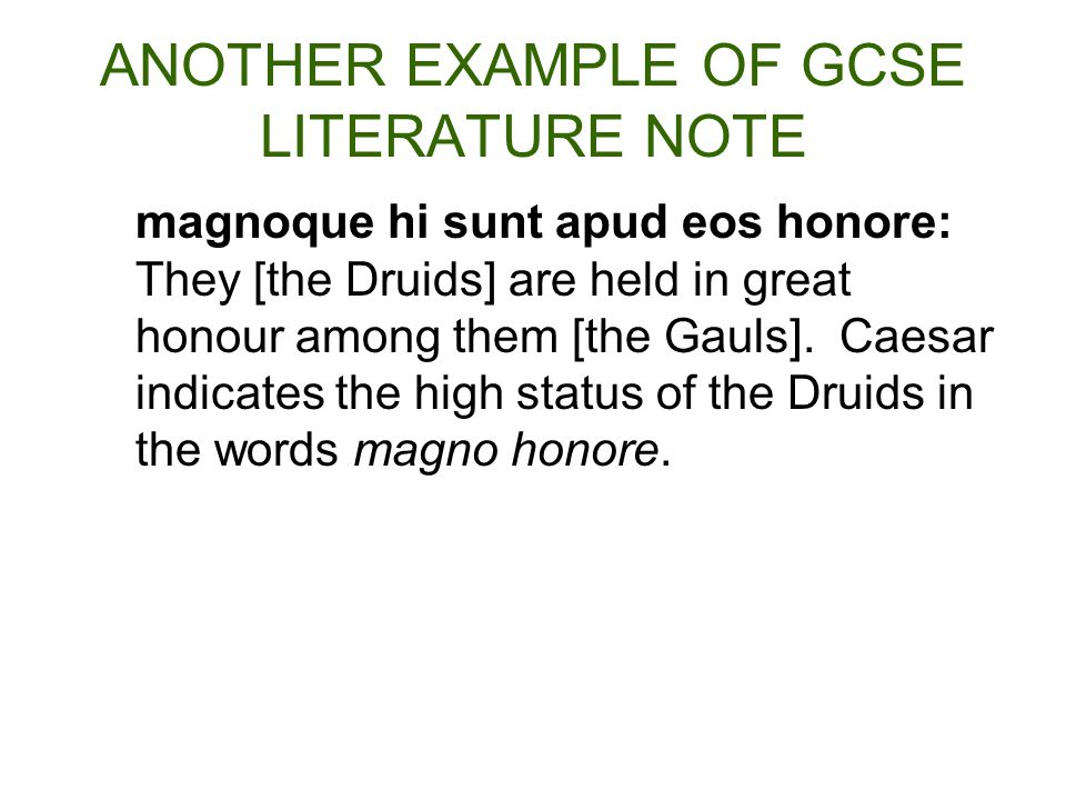 ANOTHER EXAMPLE OF GCSE LITERATURE NOTE magnoque hi sunt apud eos honore: They [the Druids] are held in great honour among them [the Gauls].