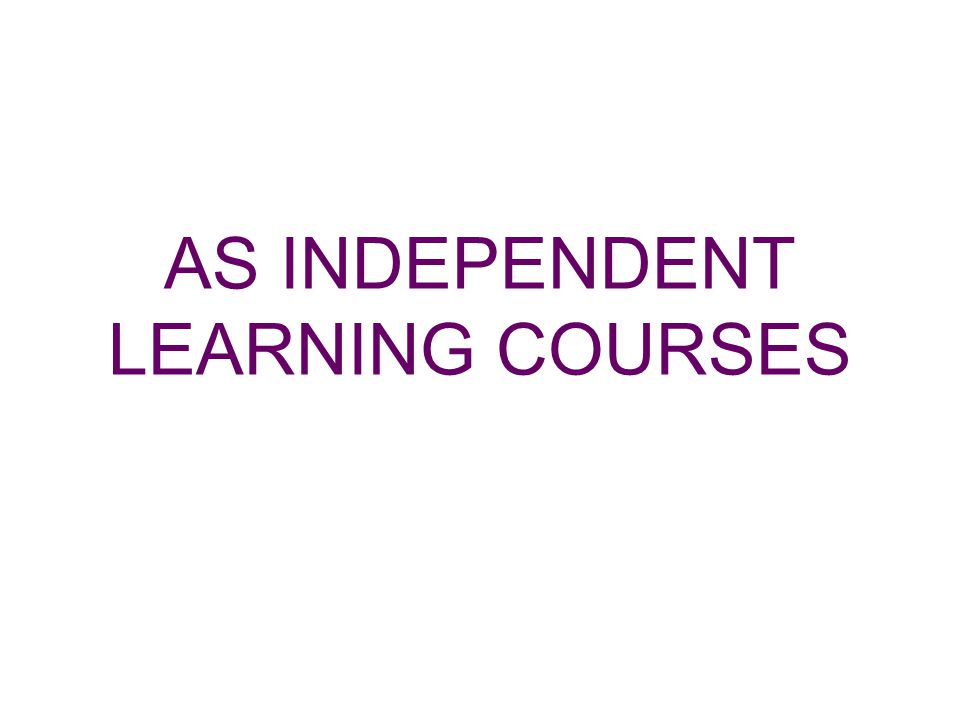 AS INDEPENDENT LEARNING COURSES