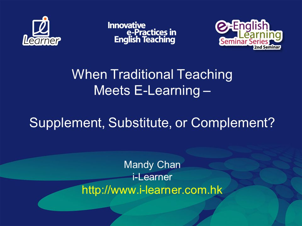 When Traditional Teaching Meets E-Learning – Supplement, Substitute, or Complement.