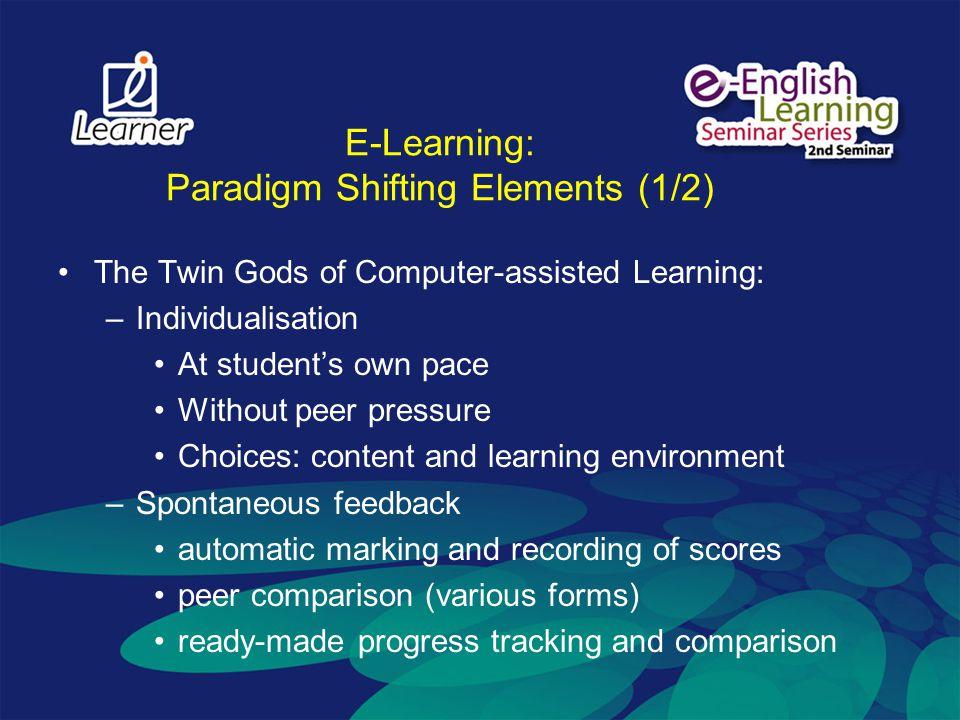 E-Learning: Paradigm Shifting Elements (2/2) Interactivity –Individualisation and feedback –Learning community a dynamic learning community a structured and well-guided learning community