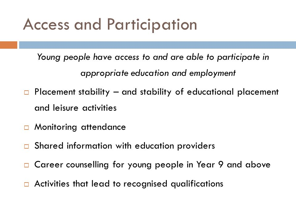Access and Participation Young people have access to and are able to participate in appropriate education and employment Placement stability – and sta