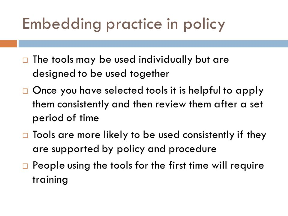 Embedding practice in policy The tools may be used individually but are designed to be used together Once you have selected tools it is helpful to app