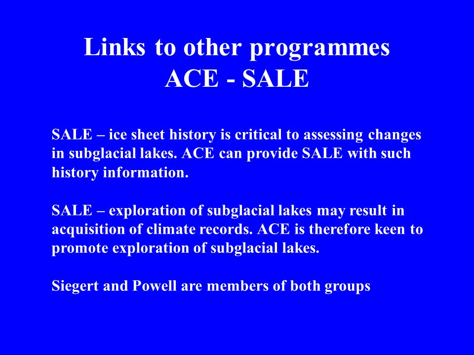 Links to other programmes ACE - SALE SALE – ice sheet history is critical to assessing changes in subglacial lakes.