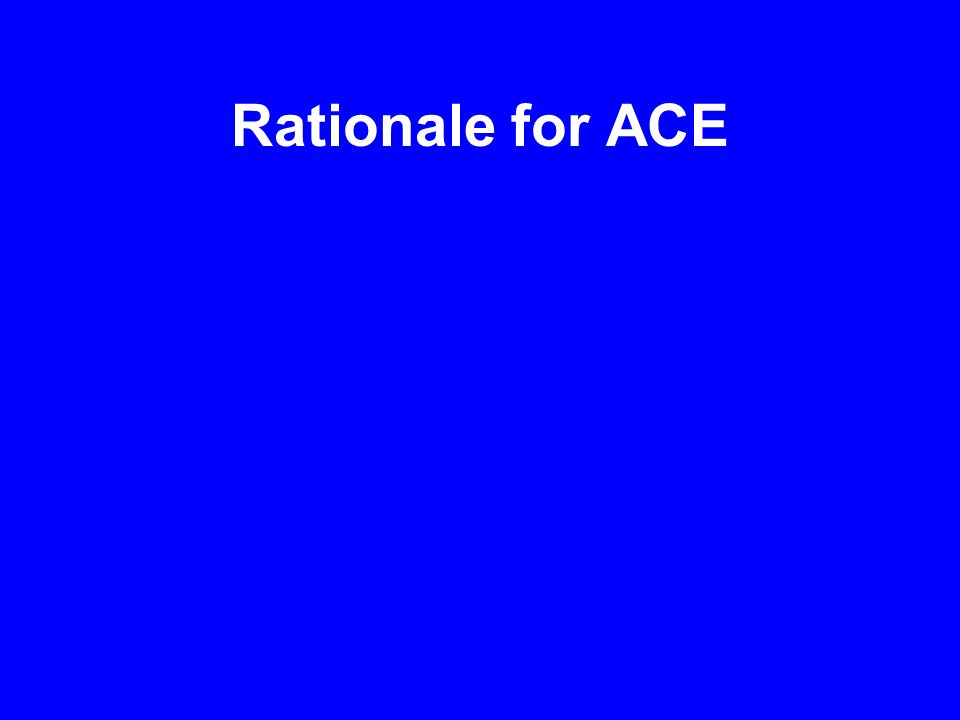 Rationale for ACE
