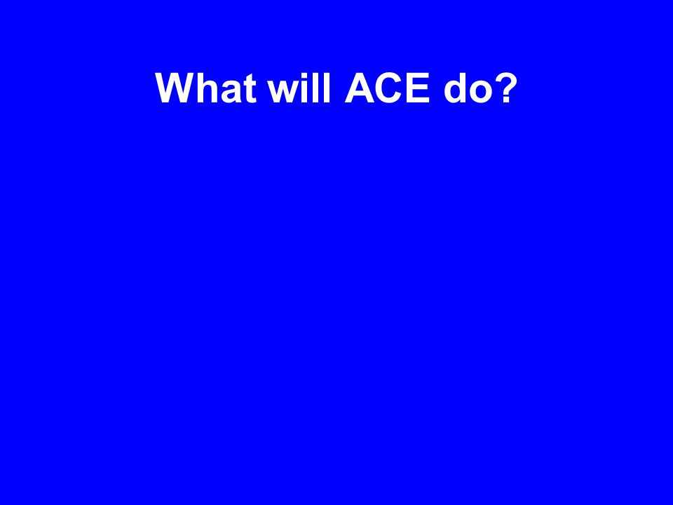 What will ACE do
