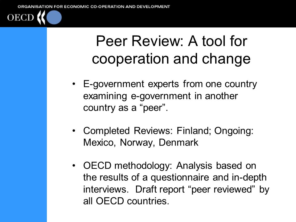 Peer Review: A tool for cooperation and change E-government experts from one country examining e-government in another country as a peer. Completed Re