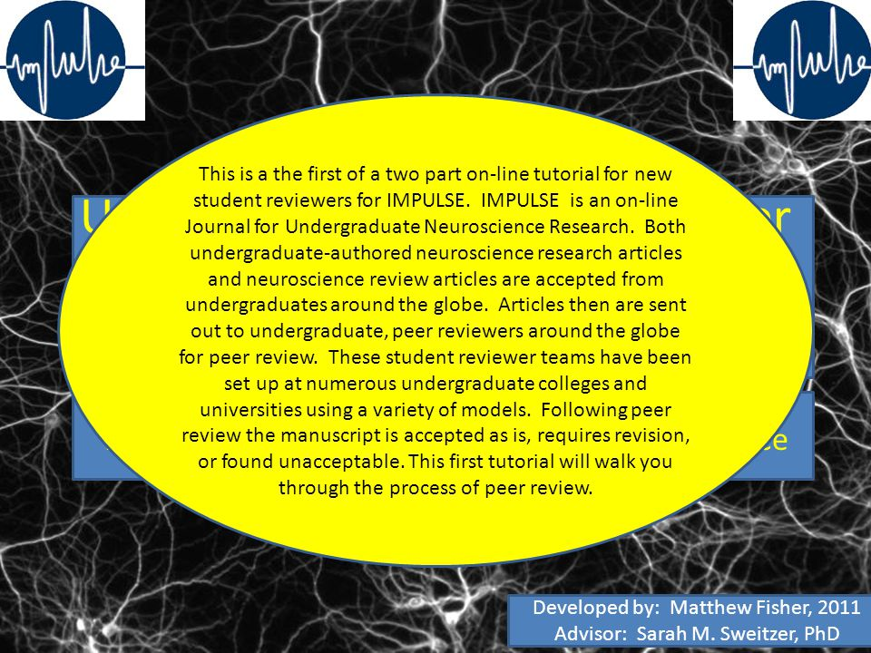 Understanding the Basics of Peer Review: Part 1 – Receiving a Manuscript IMPULSE Journal for Undergraduate Neuroscience This is a the first of a two p