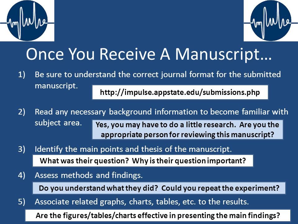 Once You Receive A Manuscript… 1)Be sure to understand the correct journal format for the submitted manuscript. 2)Read any necessary background inform