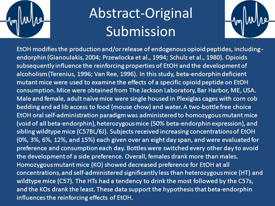 Abstract-Original Submission EtOH modifies the production and/or release of endogenous opioid peptides, including - endorphin (Gianoulakis, 2004; Prze