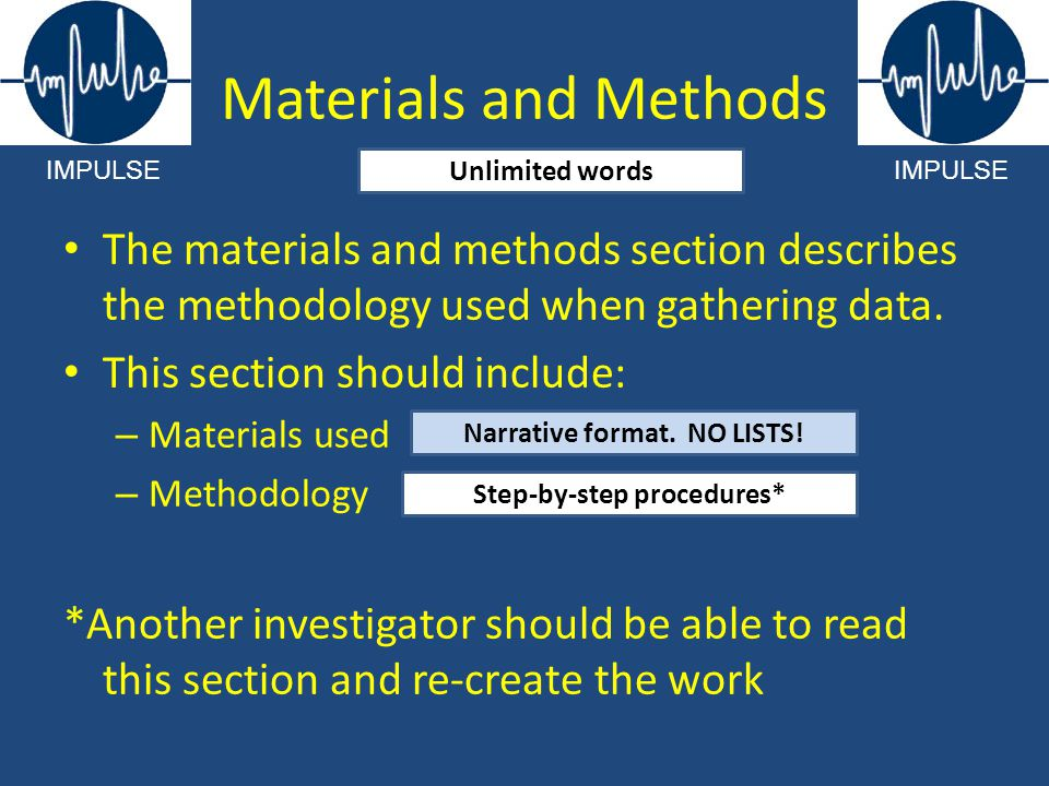 Materials and Methods The materials and methods section describes the methodology used when gathering data. This section should include: – Materials u