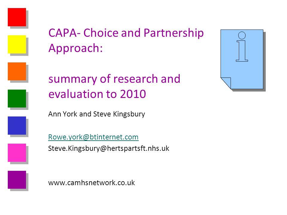 CAPA- Choice and Partnership Approach: summary of research and evaluation to 2010 Ann York and Steve Kingsbury Rowe.york@btinternet.com Steve.Kingsbur