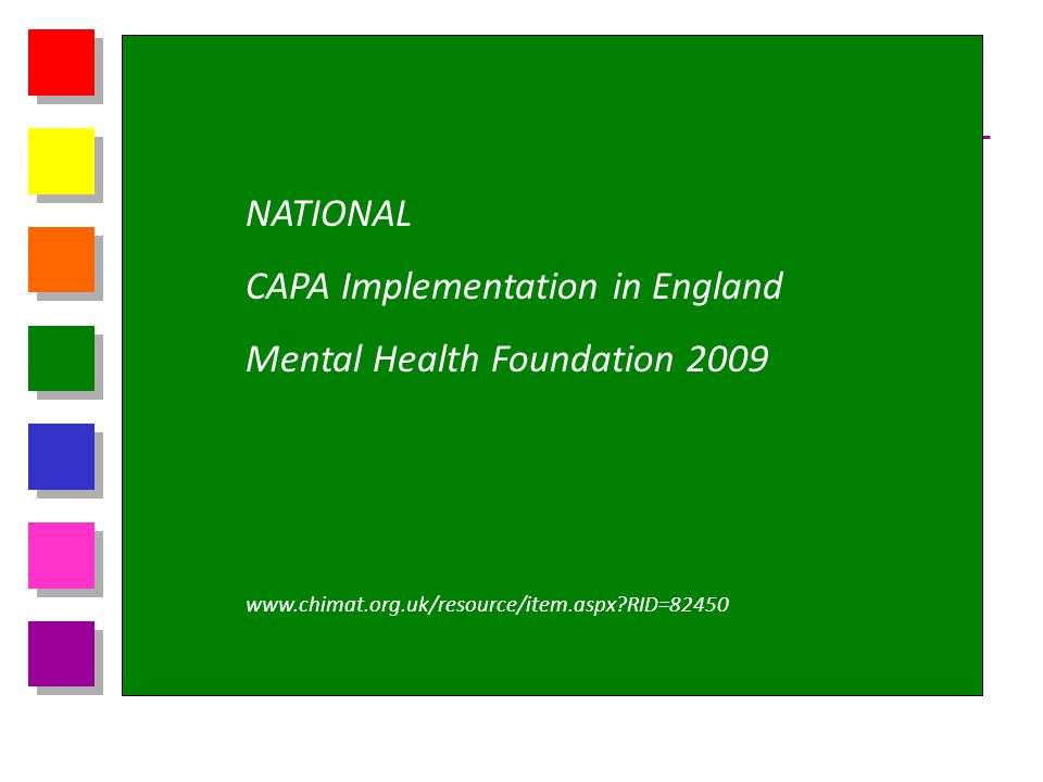 NATIONAL CAPA Implementation in England Mental Health Foundation 2009 www.chimat.org.uk/resource/item.aspx?RID=82450