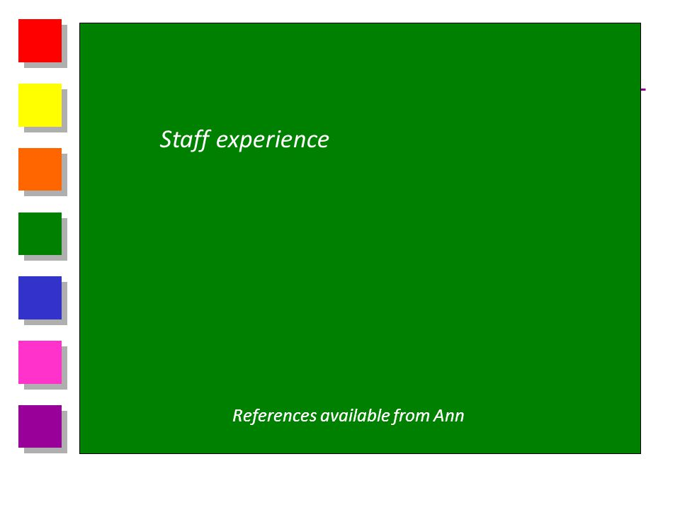 Staff experience References available from Ann