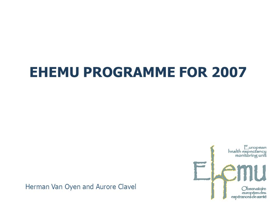 EHEMU PROGRAMME FOR 2007 Herman Van Oyen and Aurore Clavel