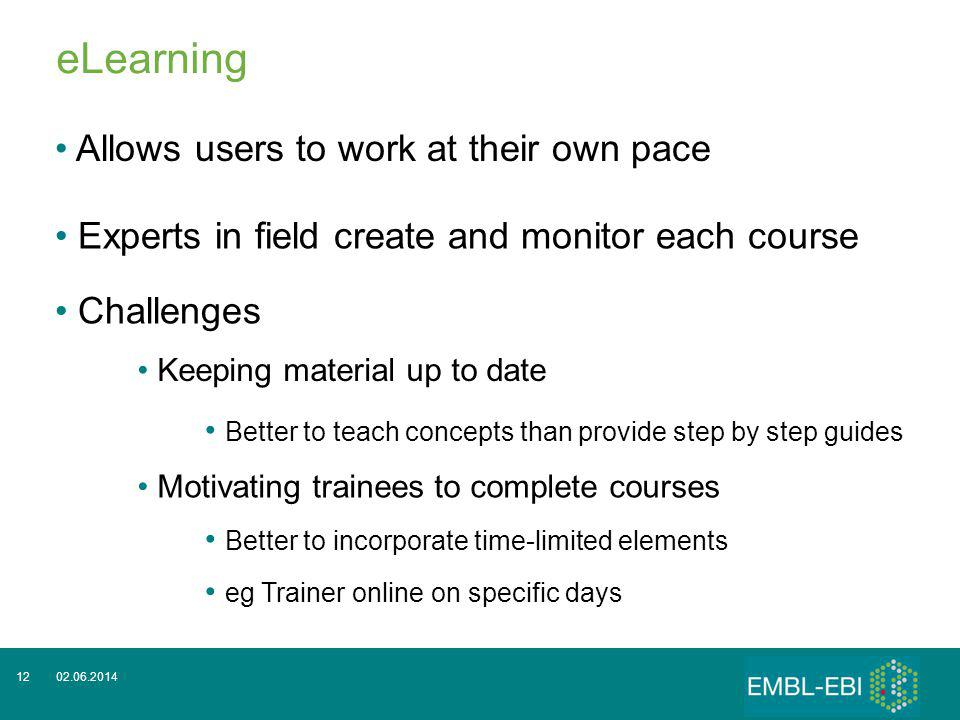 02.06.201412 eLearning Allows users to work at their own pace Experts in field create and monitor each course Challenges Keeping material up to date B