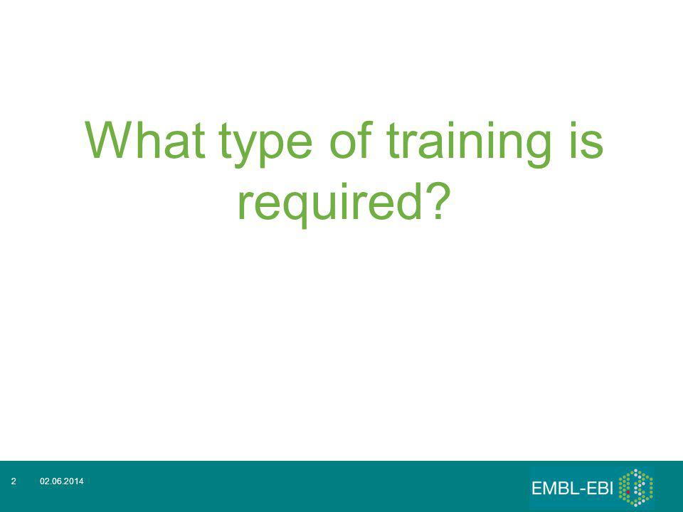 What type of training is required? 02.06.20142