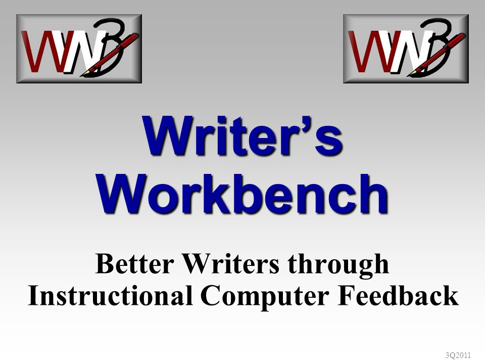 3Q2011 Writers Workbench Better Writers through Instructional Computer Feedback