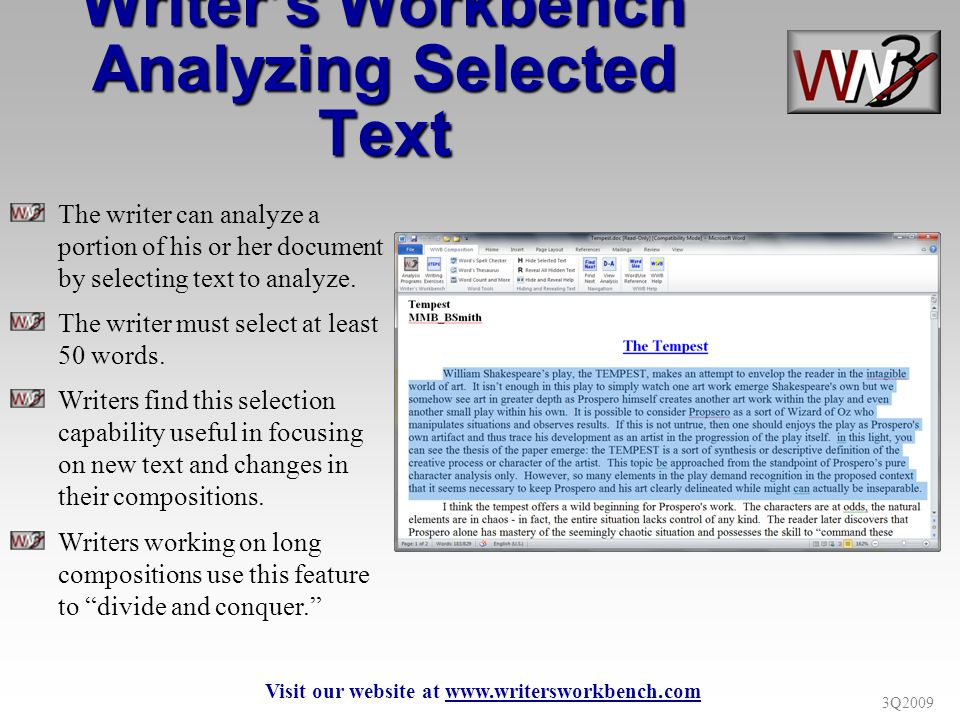 3Q2009 Writers Workbench Analyzing Selected Text The writer can analyze a portion of his or her document by selecting text to analyze. The writer must