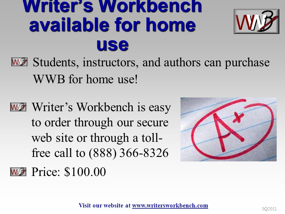 3Q2011 Writers Workbench available for home use Students, instructors, and authors can purchase WWB for home use! Writers Workbench is easy to order t