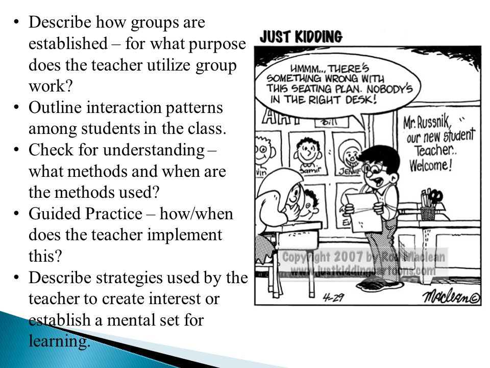 Describe how groups are established – for what purpose does the teacher utilize group work? Outline interaction patterns among students in the class.