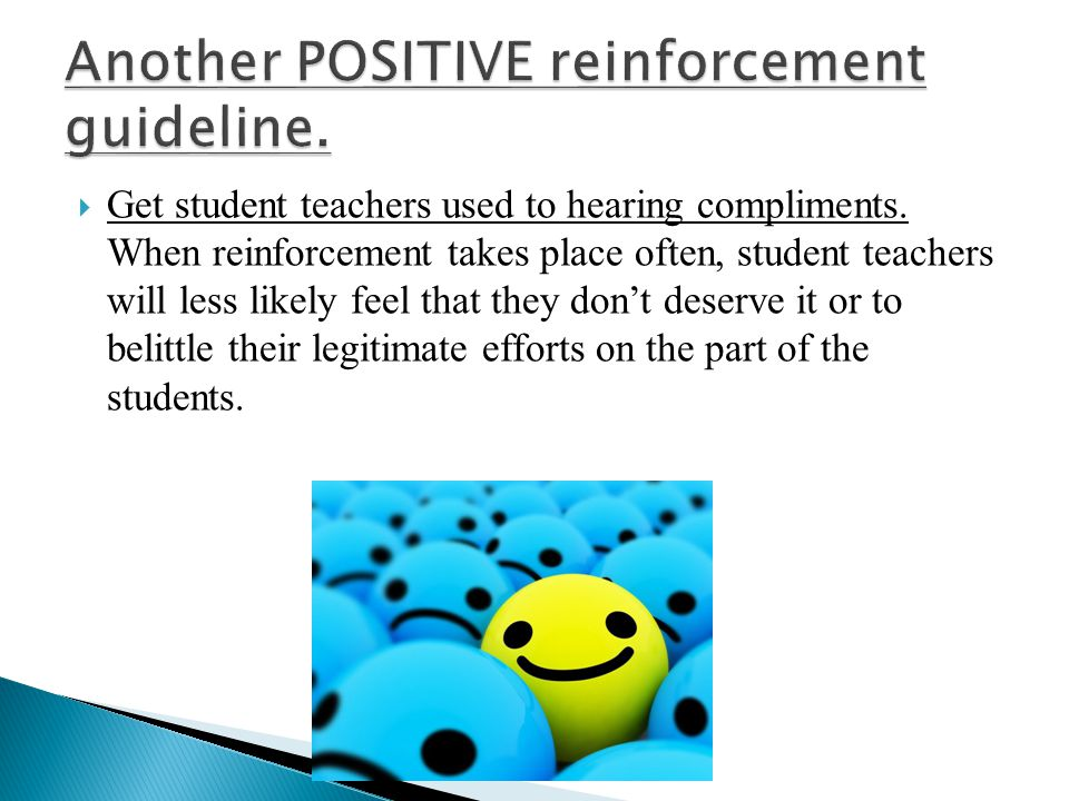 Get student teachers used to hearing compliments. When reinforcement takes place often, student teachers will less likely feel that they dont deserve