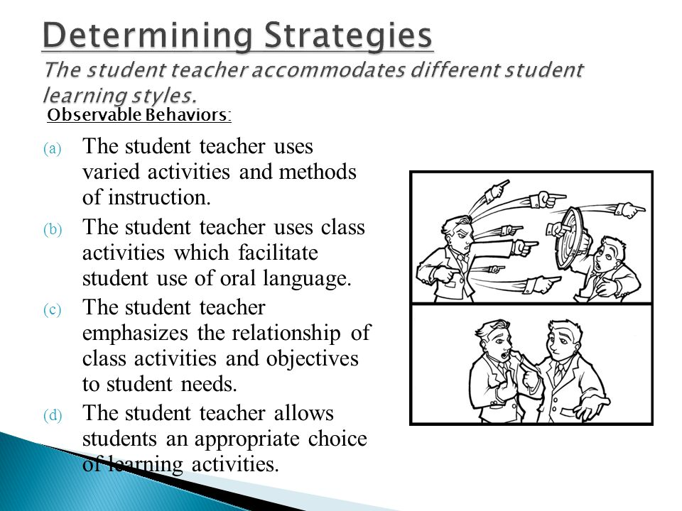 (a) The student teacher uses varied activities and methods of instruction. (b) The student teacher uses class activities which facilitate student use