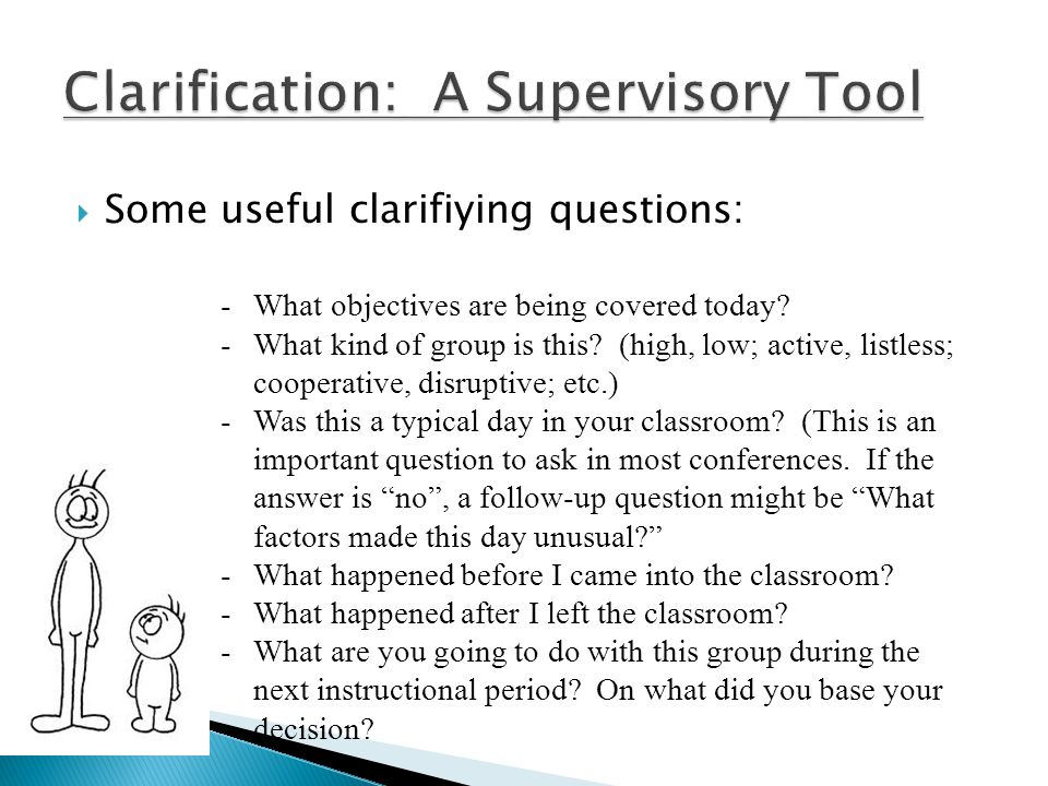 Some useful clarifiying questions: -What objectives are being covered today? -What kind of group is this? (high, low; active, listless; cooperative, d