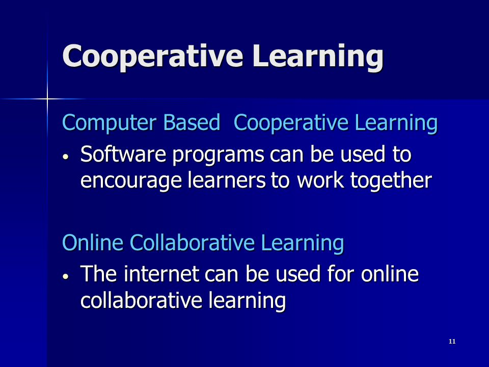 10 Cooperative Learning Integration Students learn to work together Students learn to work together Students can learn cooperatively not only by being taught but also by producing materials themselves Students can learn cooperatively not only by being taught but also by producing materials themselves